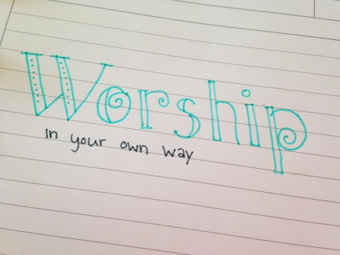 Worship in your own way