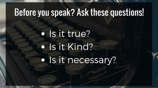 Before you speak- Ask these questions!